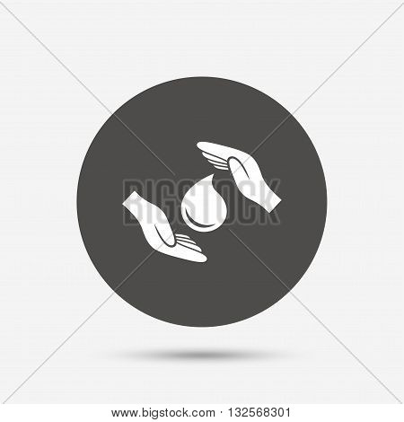Save water sign icon. Hands protect cover water drop symbol. Environmental protection. Gray circle button with icon. Vector