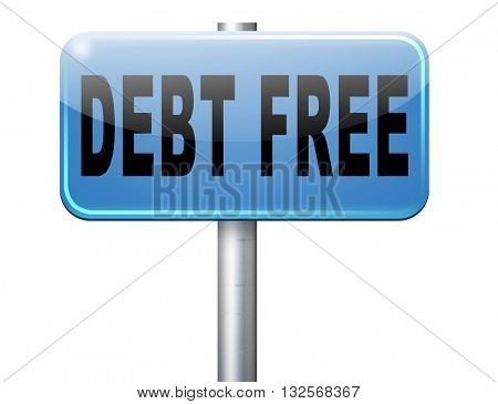 debt free zone or tax reduction today relief of taxes having good credit financial success paying debts for financial freedom road sign billboard
