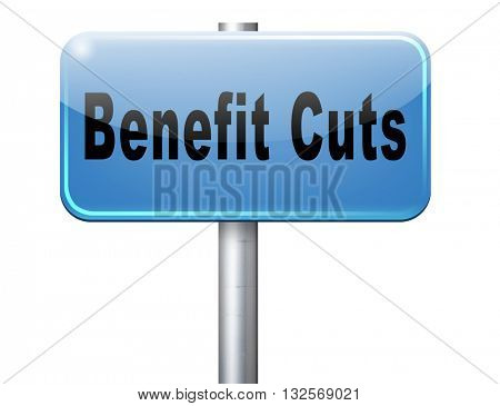 Benefit cuts tax cut on housing child and social works reduce spending, road sign billboard.