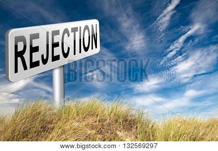 Rejection letter for job vacancy or fear to get your visa rejected or a real good proposal they reject, maybe your love relation or friendship ends, road sign billboard. 3D illustration