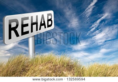 Rehabilitation rehab for drugs alcohol addiction or sport and accident injury physical or mental therapy, road sign billboard. 3D illustration