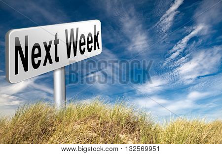Next week, coming soon in the near future or an agenda time schedule calendar, road sign billboard. 3D illustration