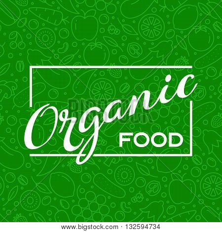 Organic food lettering on a seamless pattern. Seamless pattern with different types of fruits and vegetables in line style.