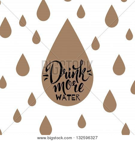 Drink more water. Hand drawn typography poster. Motivation Quote about life. Calligraphy lettering illustration for T-shirt bag design poster greeting card. EPS 10