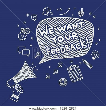Concept of feedback. Hand Holding Megaphone with phrase We want your feedback. Hand drawn illustration.