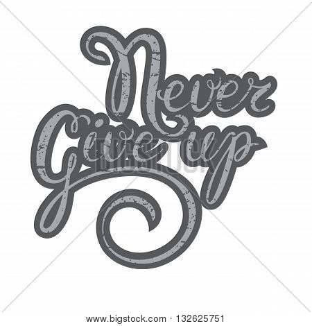 Inspirational quote-Never give up. Hand lettering typography poster.Calligraphy script Never give up.For posters cards home decorations t-shirt design.Vector inspirational quote.Motivational quote.