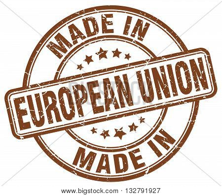 made in european union brown round vintage stamp.european union stamp.european union seal.european union tag.european union.european union sign.european.union.european union label.stamp.made.in.made in.