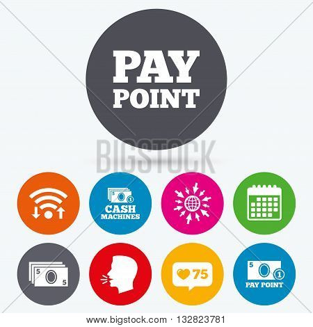 Wifi, like counter and calendar icons. Cash and coin icons. Cash machines or ATM signs. Pay point or Withdrawal symbols. Human talk, go to web.
