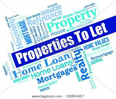 Properties To Let Means Real Estate And Habitation