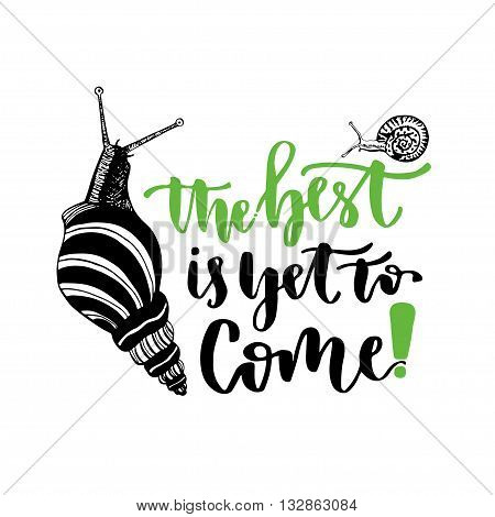 Inspirational and motivational handwritten lettering. Vector hand lettering - the best is yet to come. Snail vector illustration.