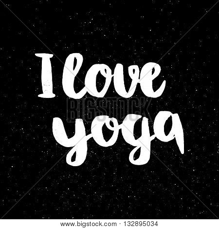 Poster with quotes lettering i love yoga. Fitness typographic poster. Motivational and inspirational illustration. Lettering for yoga studio or fitness club.