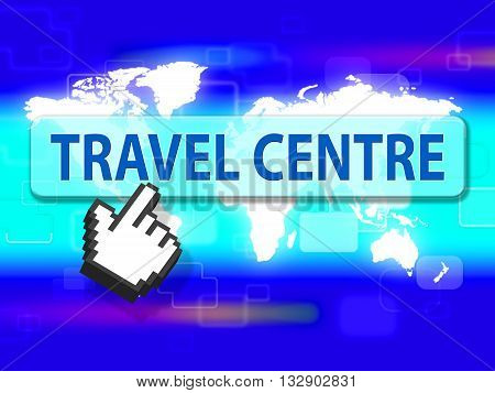 Travel Centre Indicates Getaway Shops And Holidays