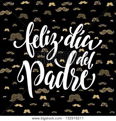 Feliz Dia del Padre vector greeting card text. Father Day gold mustache hipster pattern. Spanish hand drawn golden calligraphy flourish lettering. Black background wallpaper.
