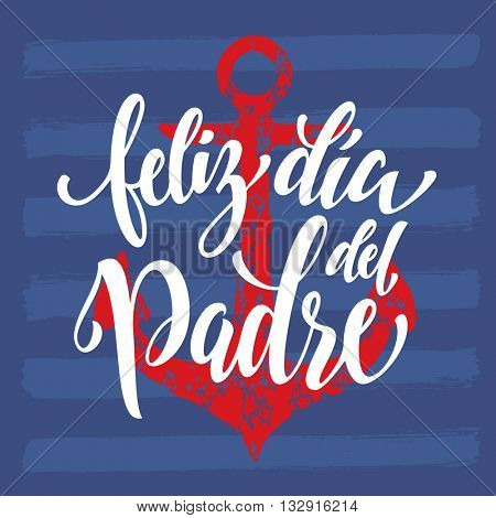 Feliz Dia del Padre vector greeting card. Spanish Father Day calligraphy lettering with red anchor and hipster striped pattern. Nautical marine postcard design. Blue background wallpaper.