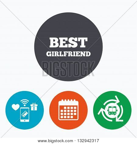 Best girlfriend sign icon. Award symbol. Mobile payments, calendar and wifi icons. Bus shuttle.