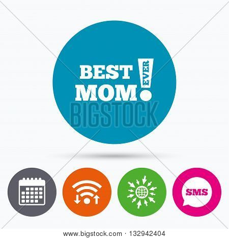 Wifi, Sms and calendar icons. Best mom ever sign icon. Award symbol. Exclamation mark. Go to web globe.