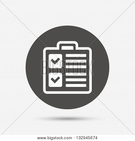 Checklist sign icon. Control list symbol. Survey poll or questionnaire form. Gray circle button with icon. Vector