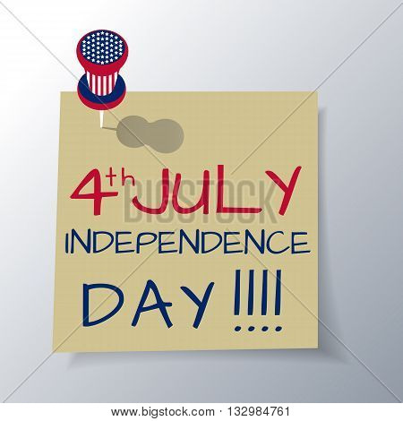 A sheet of paper with handwritten text with a holiday of Independence Day of United States of America pushpin in the colors of the US flag vector illustration.