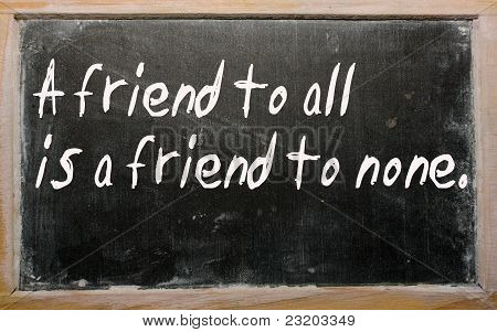 """a Friend To All Is A Friend To None"" Written On A Blackboard"