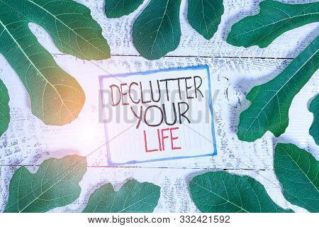 poster of Handwriting Text Declutter Your Life. Concept Meaning To Eliminate Extraneous Things Or Information