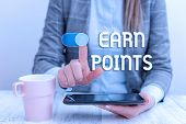 Text Sign Showing Earn Points. Conceptual Photo To Get Praise Or Approval For Something You Have Don poster