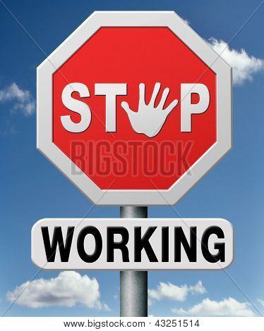stop working, quit job or getting retirement plan or fund. No more work stress! Take a break!