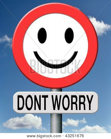 dont worry be happy, no worries everything is ok no problem accept excuses excepted