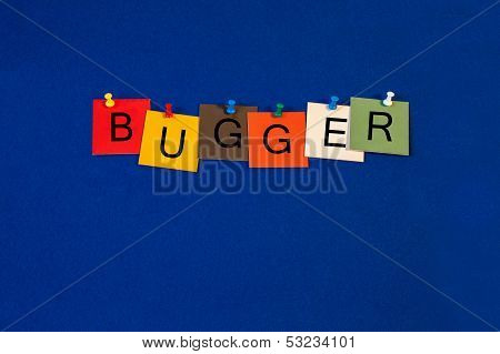 Bugger - Swear Word Sign Concept For The Negative Side Of Life