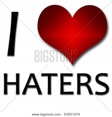I Love Haters. Funny Concept Of Heart And Inscription Or Text