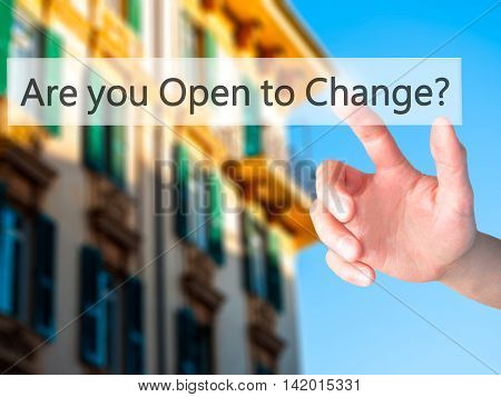 Are You Open To Change ? - Hand Pressing A Button On Blurred Background Concept On Visual Screen.