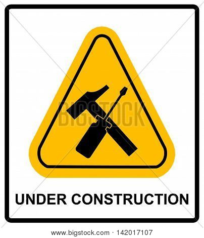 Vector sign area under construction. Warning symbol in yellow triangle for public places. Hammer crossed screwdriver.