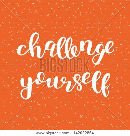 Challenge yourself. Brush hand lettering. Inspiring quote. Motivating modern calligraphy. Can be used for photo overlays, posters, holiday clothes, cards and more.