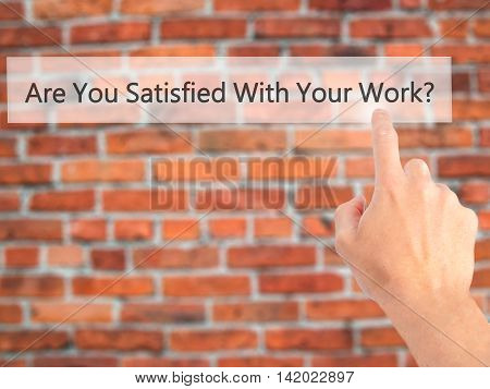Are You Satisfied With Your Work ? - Hand Pressing A Button On Blurred Background Concept On Visual