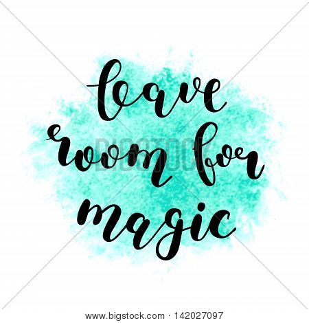 Leave room for magic. Brush hand lettering. Inspiring quote. Motivating modern calligraphy. Can be used for photo overlays, posters, holiday clothes, cards and more.