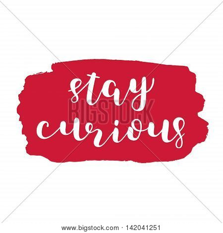 Stay curious. Brush hand lettering. Inspiring quote. Motivating modern calligraphy. Can be used for photo overlays, posters, clothes, cards and more.
