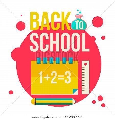 Back to school poster with notebook, pencil and ruler, flat style illustration isolated on white background. Start of school season concept, school supplies as symbol of educational process