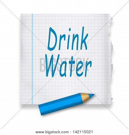 Drink water inscription by pencil on a piece of paper