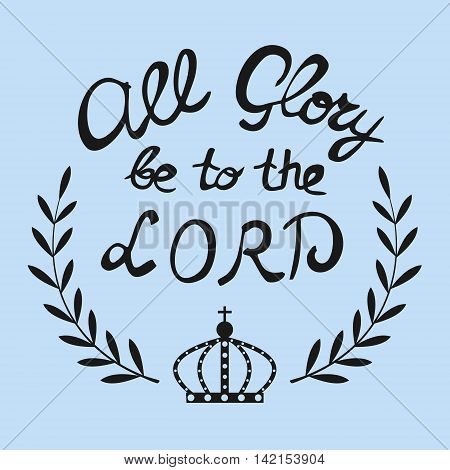 Bible lettering All the glory of the Lord located near the crown and wreath