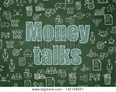 Business concept: Chalk Blue text Money Talks on School board background with  Hand Drawn Business Icons, School Board