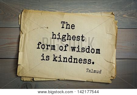 TOP 70 Talmud quote.The highest form of wisdom is kindness.