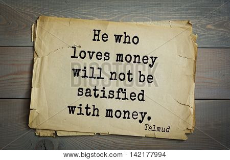 TOP 70 Talmud quote.He who loves money will not be satisfied with money.