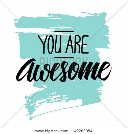 Handwritten phrase You are Awesome with brush stroke background. Hand drawn elements for your design. Vector illustration.