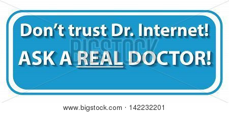 Don't trust Dr Internet. Ask a real doctor - printable label for preventing medical issues.