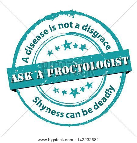 Ask a Proctologist - grunge stamp with medical issue. A disease is not a disgrace. Shyness can be deadly. Print colors used