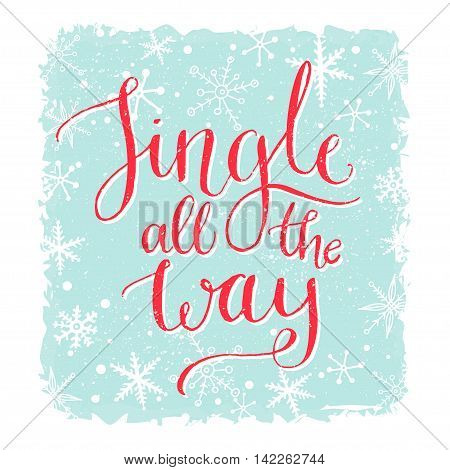 Jingle all the way. Christmas card with song quote. Calligraphy with snowflakes at blue background