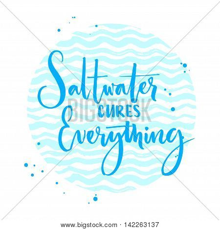 Saltwater cures everything. Inspiration quote about summer and sea. Vector calligraphy on blue wave texture