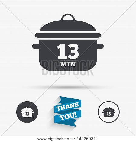Boil 13 minutes. Cooking pan sign icon. Stew food symbol. Flat icons. Buttons with icons. Thank you ribbon. Vector