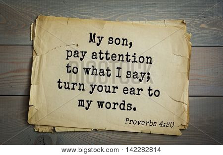 TOP-700 Bible verses from Proverbs. My son, pay attention to what I say; turn your ear to my words.