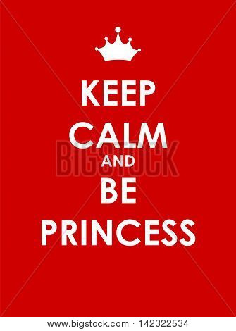 Keep Calm and Be Princess Creative Poster Concept. Card of Invitation, Motivation. Vector Illustration EPS10