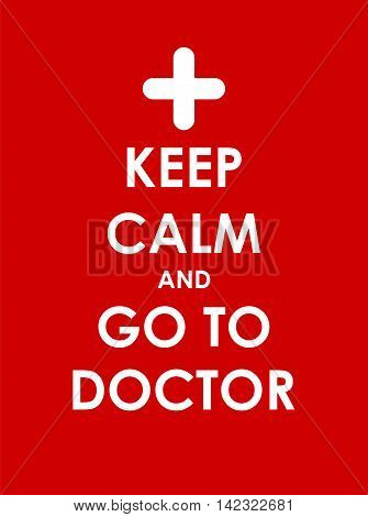 Keep Calm and go to Doctor Creative Poster Concept. Card of Invitation, Motivation. Vector Illustration EPS10